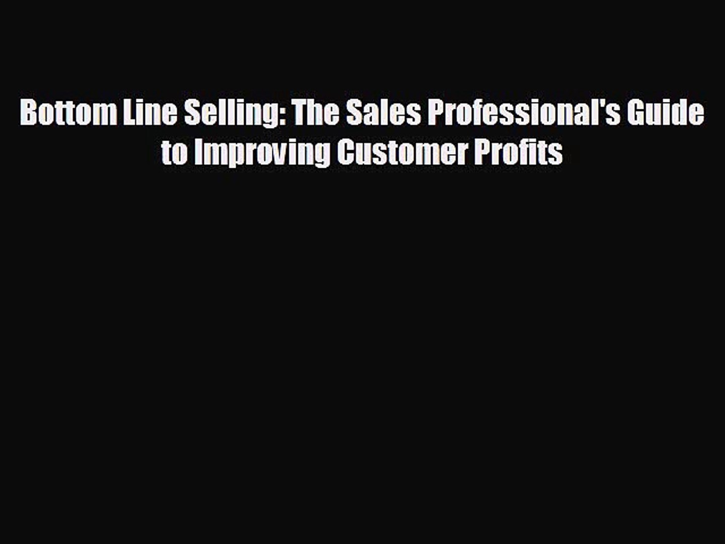 Enjoyed read Bottom Line Selling: The Sales Professional's Guide to Improving Customer Profits