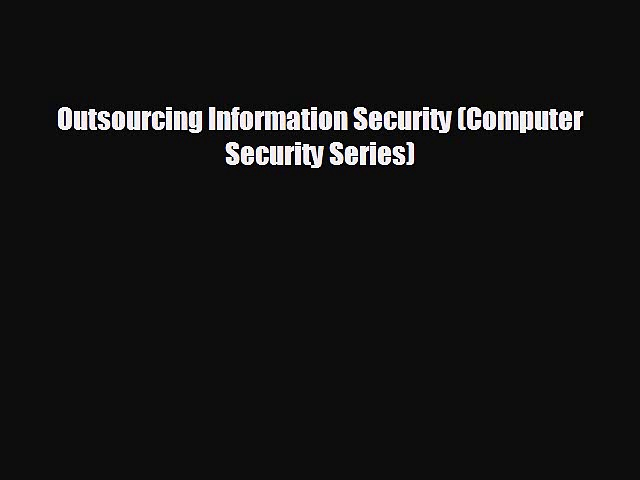 Enjoyed read Outsourcing Information Security (Computer Security Series)