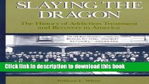Read Slaying the Dragon: The History of Addiction Treatment and Recovery in America Ebook Online