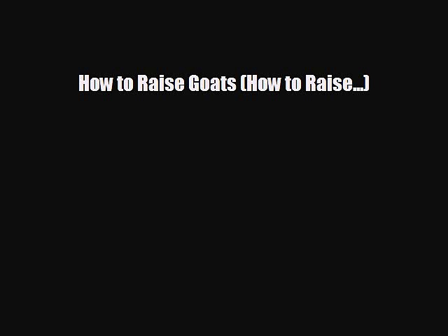 For you How to Raise Goats (How to Raise…)