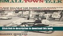 Read Book Small Town Talk: Bob Dylan, The Band, Van Morrison, Janis Joplin, Jimi Hendrix and