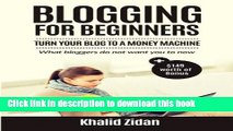 Read Blogging For Beginners: Turn Your Blog To A Money Machine: Blogging For Money, Blogging For