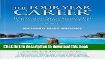 Read Books The Four Year Career; How to Make Your Dreams of Fun and Financial Freedom Come True Or