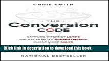 Read Books The Conversion Code: Capture Internet Leads, Create Quality Appointments, Close More