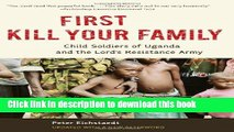 Download Book First Kill Your Family: Child Soldiers of Uganda and the Lord s Resistance Army