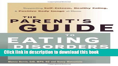 Read The Parent s Guide to Eating Disorders: Supporting Self-Esteem, Healthy Eating, and Positive