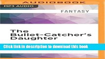 Read The Bullet-Catcher s Daughter Ebook Free