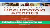 Download Good Living with Rheumatoid Arthritis: Find the Tools You Need to Ease Pain, Reduce Joint