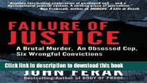 [Download] Failure of Justice: A Brutal Murder, An Obsessed Cop, Six Wrongful Convictions  Full