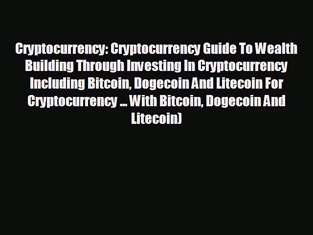 Pdf online Cryptocurrency: Cryptocurrency Guide To Wealth Building Through Investing In Cryptocurrency