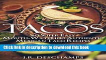Read Tacos: 40 Super Easy Mouth-Watering Authentic Mexican Taco Recipes (The Mexican Food