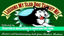 [PDF] Lessons My Sled Dog Taught Me: Humor   Heartwarming Tails from Alaska s Mushers Full Colection