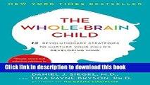 [PDF] The Whole-Brain Child: 12 Revolutionary Strategies to Nurture Your Child s Developing Mind