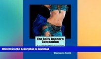 READ THE NEW BOOK The Belly Dancer s Companion: A Study Notebook and Guide for Dancers of All