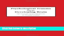 [PDF] Psychological Trauma and the Developing Brain: Neurologically Based Interventions for