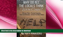 FAVORITE BOOK  Why Do All the Locals Think We re Crazy?: Three Men, Three Kayaks, the Caribbean,