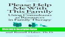 Ebook Please Help Me With This Family: Using Consultants As Resources In Family Therapy Full