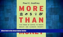 READ FREE FULL  More than Money: Five Forms of Capital to Create Wealth and Eliminate Poverty