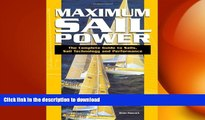 EBOOK ONLINE  Maximum Sail Power: The Complete Guide to Sails, Sail Technology, and Performance