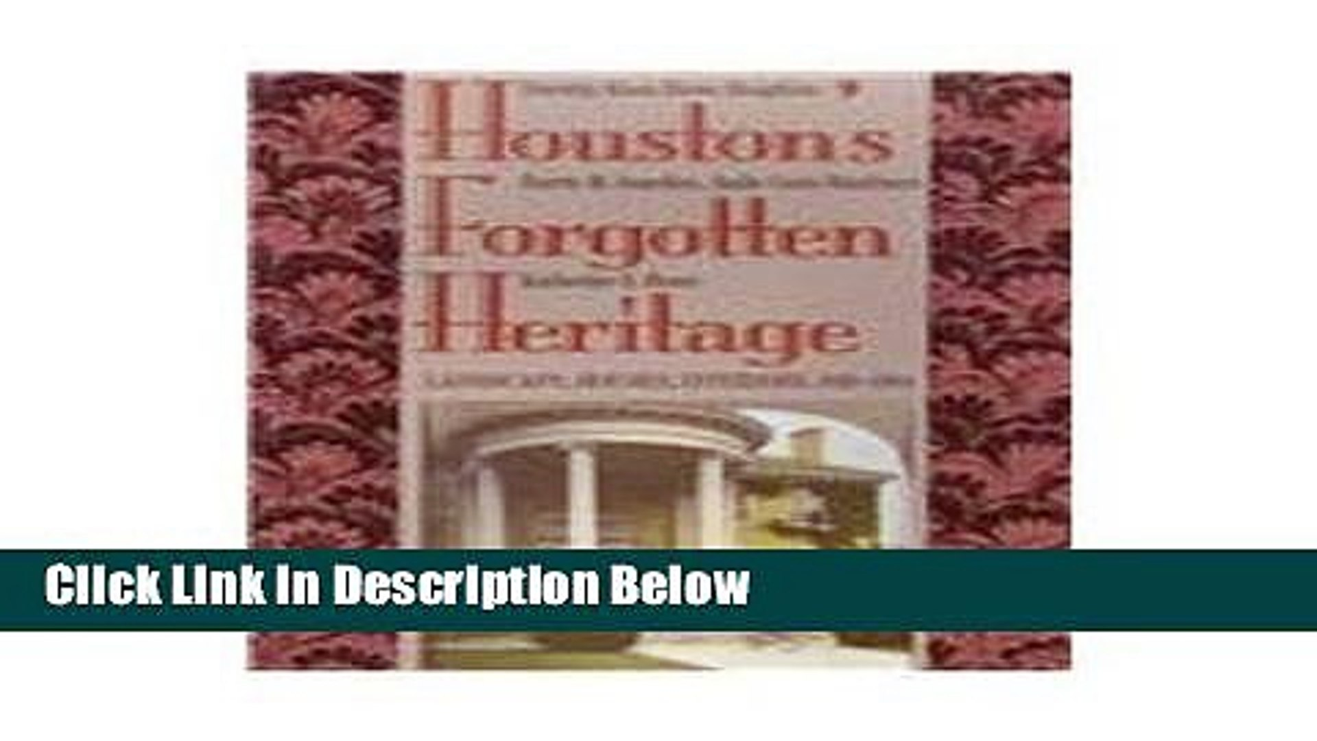 Books Houston s Forgotten Heritage: Landscape, Houses, Interiors, 1824-1914 (Sara and John Lindsey