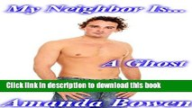 [PDF] My Neighbor Is...A Ghost (Paranormal Romance, Supernatural Love, Ghost, BBW) Full Colection