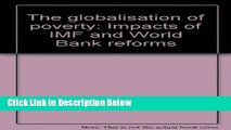 Download The globalisation of poverty: Impacts of IMF and World Bank reforms Book Online