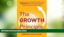 Big Deals  The Growth Principle: Switch from a Goal Driven to a Growth Driven Philosophy, and Live