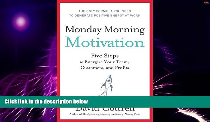 READ FREE FULL Monday Morning Motivation: Five Steps to Energize Your Team,  Customers, and