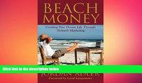 READ book  Beach Money; Creating Your Dream Life Through Network Marketing  FREE BOOOK ONLINE