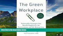 READ FREE FULL  The Green Workplace: Sustainable Strategies that Benefit Employees, the