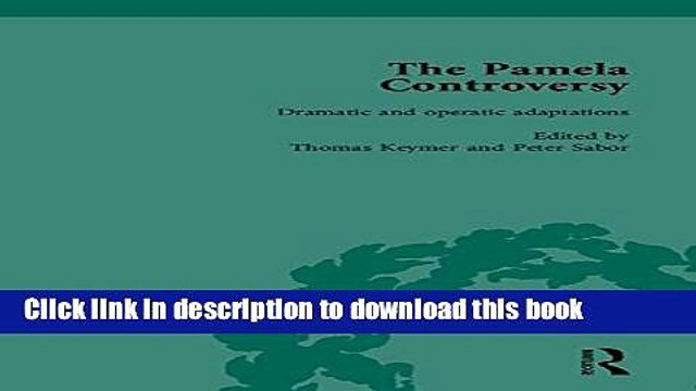 Download The Pamela Controversy: Criticisms and Adaptations of Samuel Richardson s Pamela,