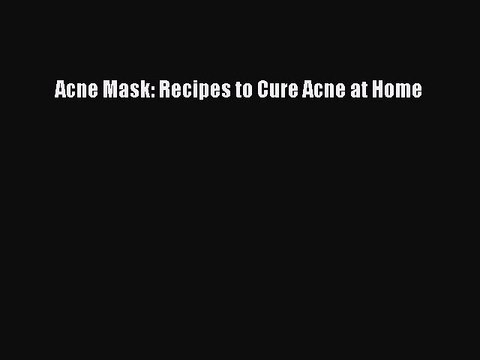 Download Acne Mask: Recipes to Cure Acne at Home Ebook Free