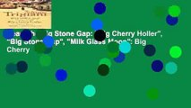 "Read The Big Stone Gap: ""Big Cherry Holler"", ""Big Stone Gap"", ""Milk Glass Moon"": Big Cherry"