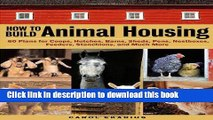 Read How to Build Animal Housing: 60 Plans for Coops, Hutches, Barns, Sheds, Pens, Nestboxes,