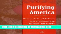 Download Purifying America: Women, Cultural Reform, and Pro-Censorship Activism, 1873-1933 PDF Free