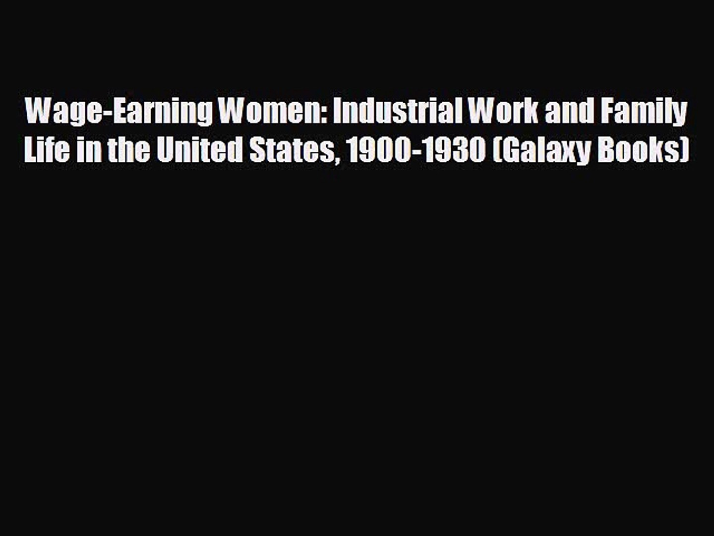 READ book Wage-Earning Women: Industrial Work and Family Life in the United States 1900-1930