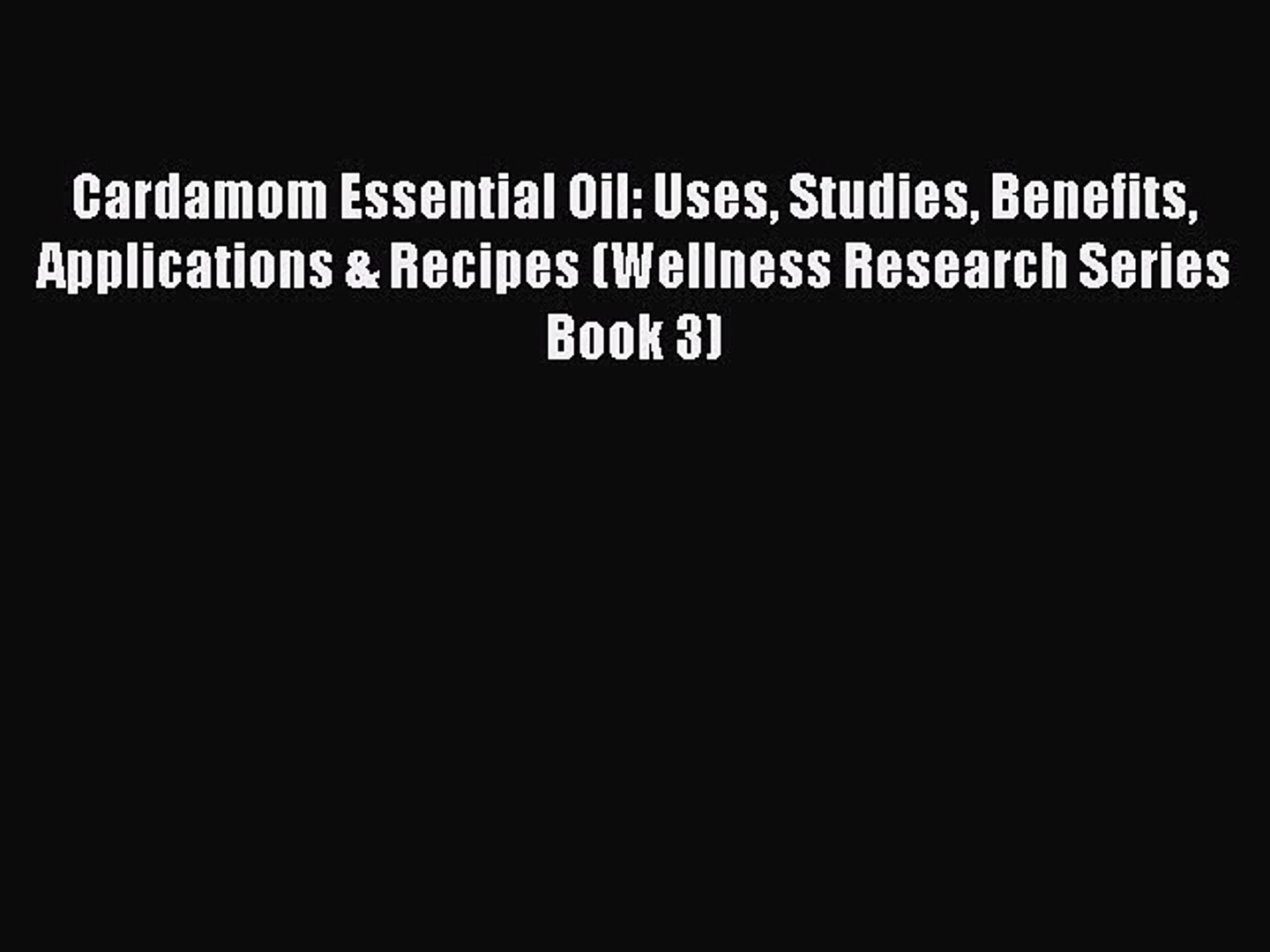 Download Cardamom Essential Oil Uses Studies Benefits Applications Recipes Wellness Research Video Dailymotion