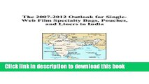 Read The 2007-2012 Outlook for Single-Web Film Specialty Bags, Pouches, and Liners in India  PDF