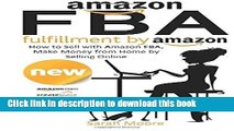 Read Amazon FBA: Fulfillment by Amazon, How to Sell with Amazon FBA, Make Money from Home by