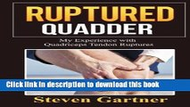 Download Books Ruptured Quadder: My Experience with Bilateral Quadriceps Tendon Rupture PDF Online