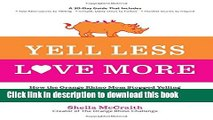 Read Yell Less, Love More: How the Orange Rhino Mom Stopped Yelling at Her Kids - and How You Can