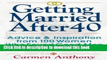 Read Book Getting Married After 40: Advice   Inspiration from 100 Women Who Found Good Men   Happy