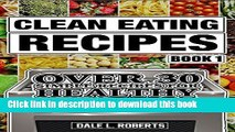 Read Clean Eating Recipes Book 1: Over 30 Simple Recipes for Healthy Cooking (Clean Food Diet