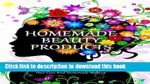 Read Homemade Beauty Products: Formulating Chemical Free DIY Skin Care Products, Hair Care And