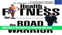 Read Health   Fitness for the Road Warrior: Consistent Fitness by Staying Consistently Healthy