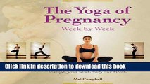 Read The Yoga of Pregnancy Week by Week: Connect with Your Unborn Child through the Mind, Body and