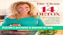 Read The Clean in 14 Detox: The 2-Week Plan to Melt Fat, Kick Cravings, and Increase Your Natural