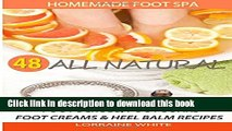 Download Homemade Foot Spa : 48 All Natural Foot Scrubs, Foot Soaks, Foot Creams   Heel Balm