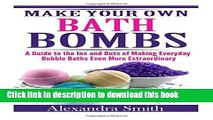 Download Make Your Own Bath Bombs: A Guide to the Ins and Outs of Making Everyday Bubble PDF Free