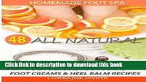 Read Homemade Foot Spa : 48 All Natural Foot Scrubs, Foot Soaks, Foot Creams   Heel Balm Recipes: